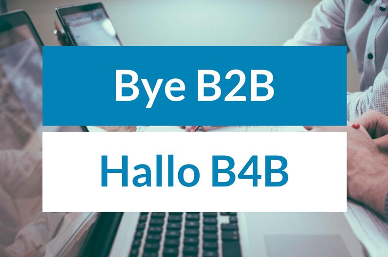 B4B is geboren. Bye Bye B2B!