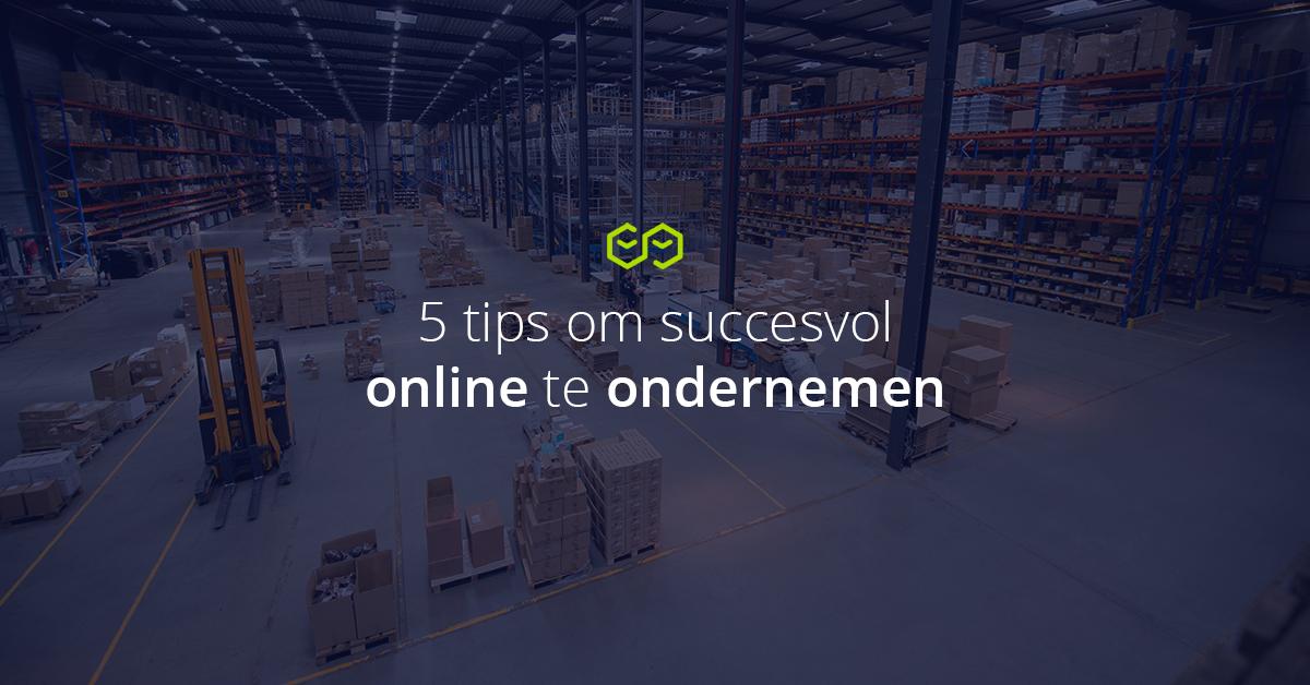 5 tips om succesvol online te ondernemen